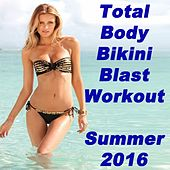 Total Body Bikini Blast Workout - Summer 2016 (134-155 Bpm) & DJ Mix by Various Artists