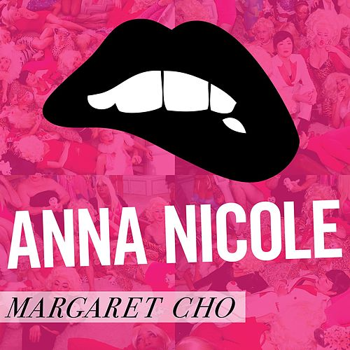 Anna Nicole by Margaret Cho
