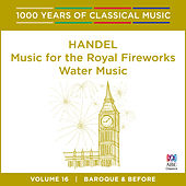 Handel: Water Music | Music for the Royal Fireworks (1000 Years of Classical Music, Vol. 16) by Tasmanian Symphony Orchestra