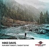 Run Away Tonight / Taken It so Far by Mike Davis