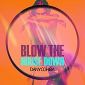 Blow the House Down by Dany Cohiba