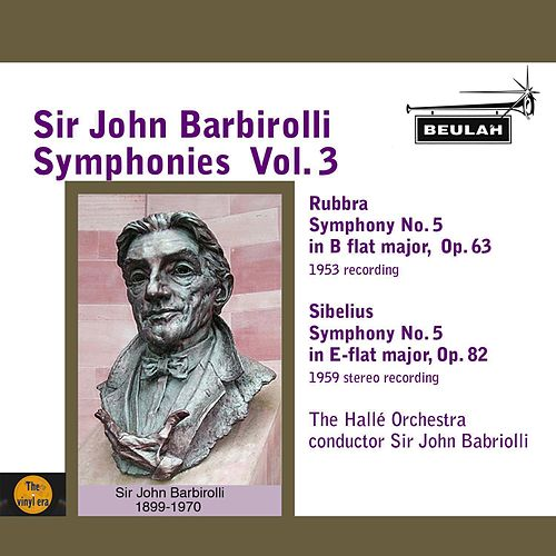 Sir John Barbirolli Symphonies, Vol. 3 by Sir John Barbirolli