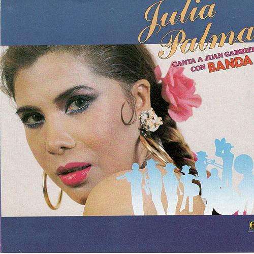 Canta A Juan Gabriel Con Banda by Julia Palma E Vampiros