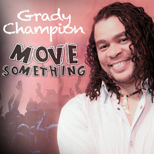 Move Something by Grady Champion