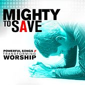 Mighty to Save: Powerful Songs of Transforming Worship von Various Artists
