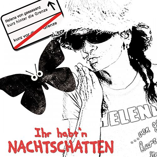 Ihr habt'n Nachtschatten by Helena