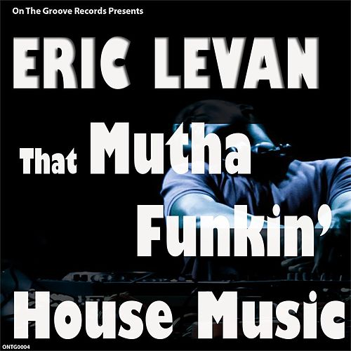 That MuthaFunkin House Music by Eric Le Van