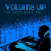 Volume up the House Music, Vol. 1 by Various Artists