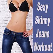 Sexy Skinny Jeans Workout & DJ Mix (Ideal for Gym, Core Bodyweight, Abs, Motivation, Fitness, Cardio, Aerobics, Spin Cycle, Running & Jogging Workouts) by Various Artists