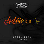 Electric For Life Top 10 - April 2016 (by Gareth Emery) by Various Artists