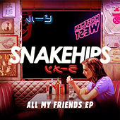 All My Friends - EP by Snakehips