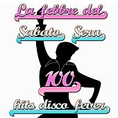 La Febbre Del Sabato Sera 100 Hits Disco Fever by Various Artists
