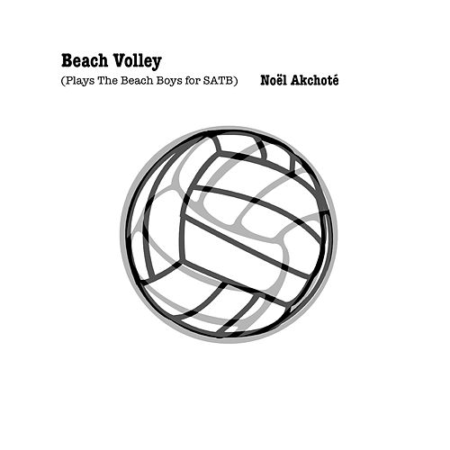 Beach Volley (Plays the Beach Boys for SATB) by Noel Akchoté