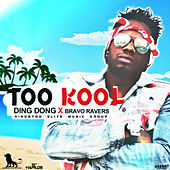 Too Kool (feat. Bravo Ravers) - Single by Ding Dong
