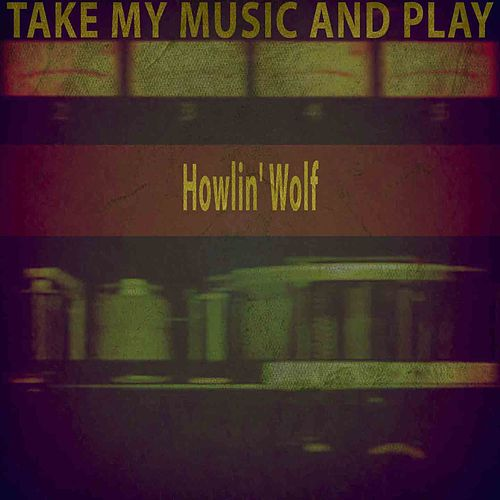 Take My Music and Play von Howlin' Wolf