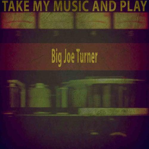 Take My Music and Play von Big Joe Turner
