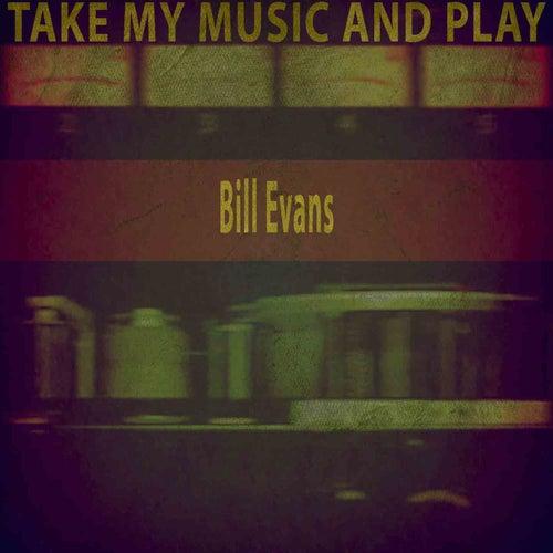 Take My Music and Play von Bill Evans