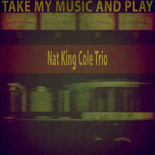 Take My Music and Play von Nat King Cole