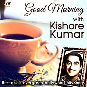 Good Morning With Kishore Kumar (Best of His Evergreen Bollywood Hits Songs) by Various Artists