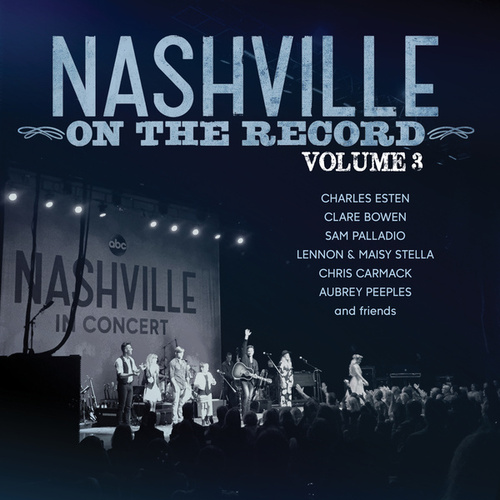 Nashville: On The Record Volume 3 by Nashville Cast
