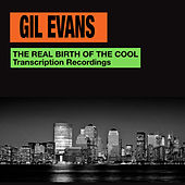 The Real Birth of the Cool. Transcription Recordings (Bonus Track Version) von Gil Evans