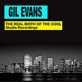 The Real Birth of the Cool. Studio Recordings (Bonus Track Version) von Gil Evans