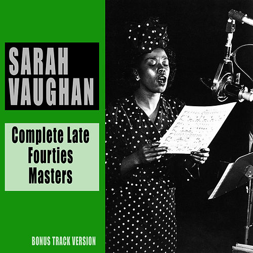 Complete Late Fourties Masters (Bonus Track Version) von Sarah Vaughan