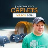 Caplets: March, 2016 by John Caparulo