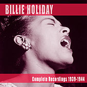 Complete Recordings 1939-1944 by Billie Holiday