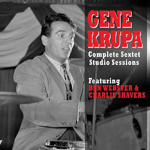 Complete Sextet Studio Sessions (feat. Ben Webster & Charlie Shavers) by Gene Krupa
