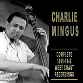 Complete 1945-1949 West Coast Recordings by Charles Mingus