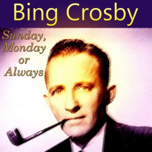Sunday, Monday or Always von Bing Crosby