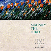Magnify the Lord: Songs and Hymns of Worship by The Integrity Worship Singers