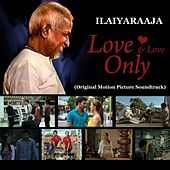 Love and Love Only (Original Motion Picture Soundtrack) by Ilaiyaraaja