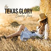 The Texas Glory Country Story by Various Artists