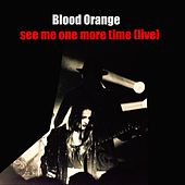 See Me One More Time (Live) by Blood Orange