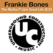 The Mutha F*ckin Good Life (EP) by Frankie Bones