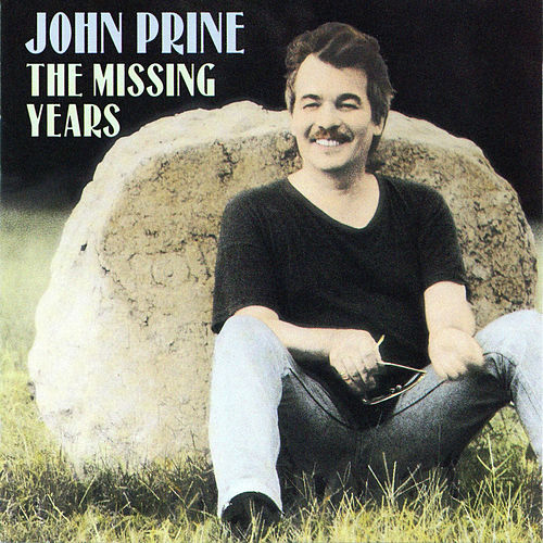 The Missing Years by John Prine