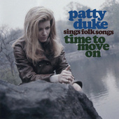 Patty Duke Sings Folk Songs - Time To Move On by Patty Duke