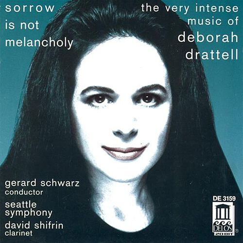 DRATTELL, D.: Sorrow is not Melancholy / Clarinet Concerto, 'Fire Dances' / Lilith / The Fire Within / Syzygy (Seattle Symphony Orchestra, Schwarz) by Various Artists
