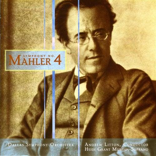 MAHLER, G.: Symphony No. 4 (Dallas Symphony Orchestra, Litton) by Heidi Grant Murphy