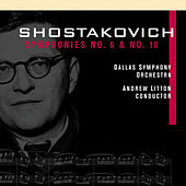 SHOSTAKOVICH, D.: Symphonies Nos. 6 and 10 (Dallas Symphony Orchestra, Litton) by Andrew Litton