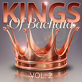 Kings of Bachata, Vol. 2 von Various Artists