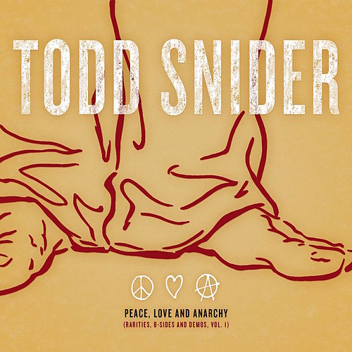 Peace, Love and Anarchy (Rarities, B-Sides and Demos, Vol. 1) by Todd Snider