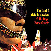 The Band & State Trumpeters of the Royal Horse Guards (Digitally Remastered) by Band and State Trumpeters of the Royal Horse Guards