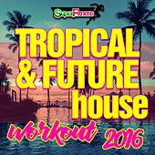 Tropical & Future House Workout 2016 - EP by Various Artists
