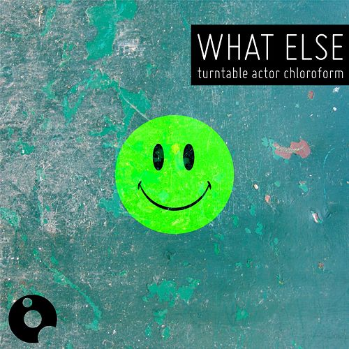What Else by Turntable Actor Chloroform