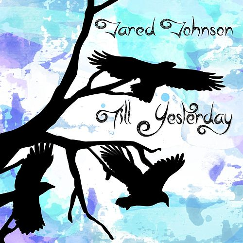 Till Yesterday by Jared Johnson