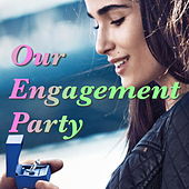 Our Engagement Party von Various Artists