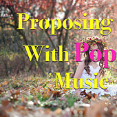 Proposing With Pop Music von Various Artists